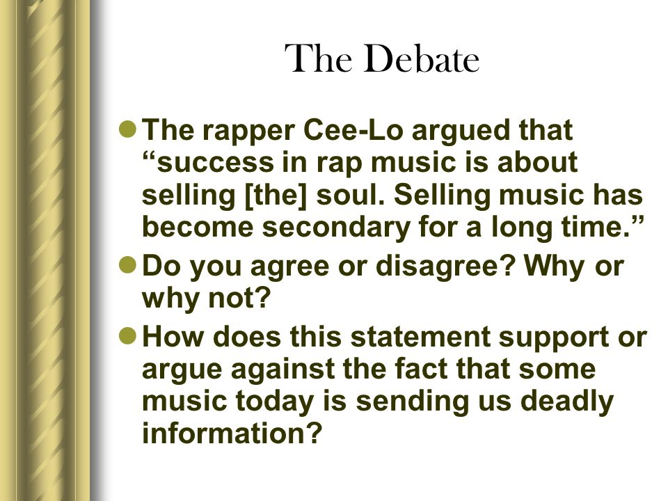 The Debate The rapper Cee-Lo argued that success in rap music is about selling [the] soul. Selling music has become secondary for a long time.